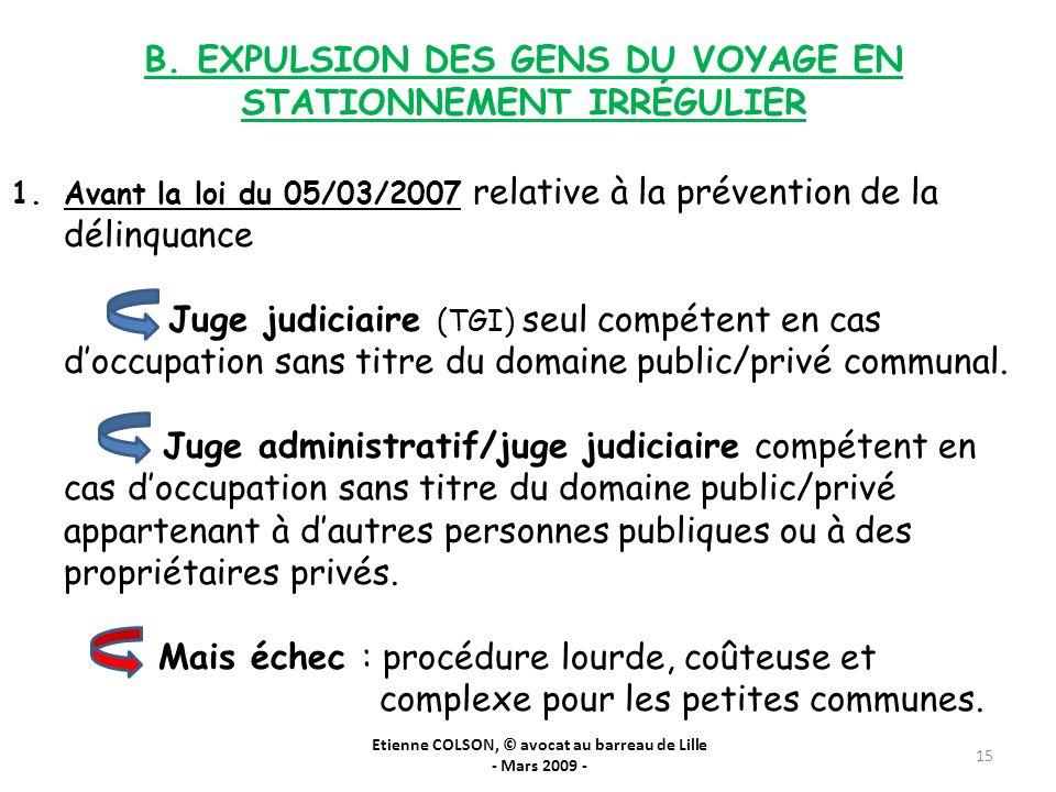 Etienne COLSON, © avocat au barreau de Lille - Mars 2009 - 15 B. EXPULSION DES GENS DU VOYAGE EN STATIONNEMENT IRRÉGULIER 1.Avant la loi du 05/03/2007