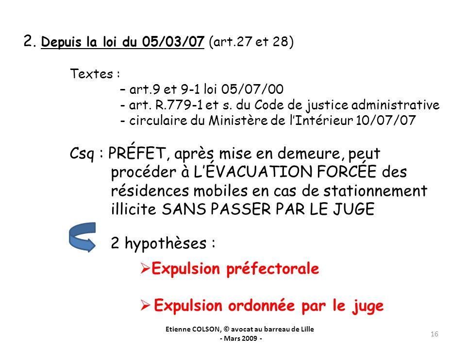 Etienne COLSON, © avocat au barreau de Lille - Mars 2009 - 16 2. Depuis la loi du 05/03/07 (art.27 et 28) Textes : – art.9 et 9-1 loi 05/07/00 - art.