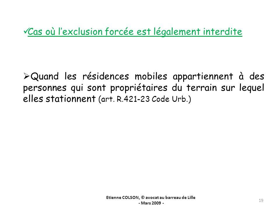 Etienne COLSON, © avocat au barreau de Lille - Mars 2009 - 19 Cas où lexclusion forcée est légalement interdite Quand les résidences mobiles appartien