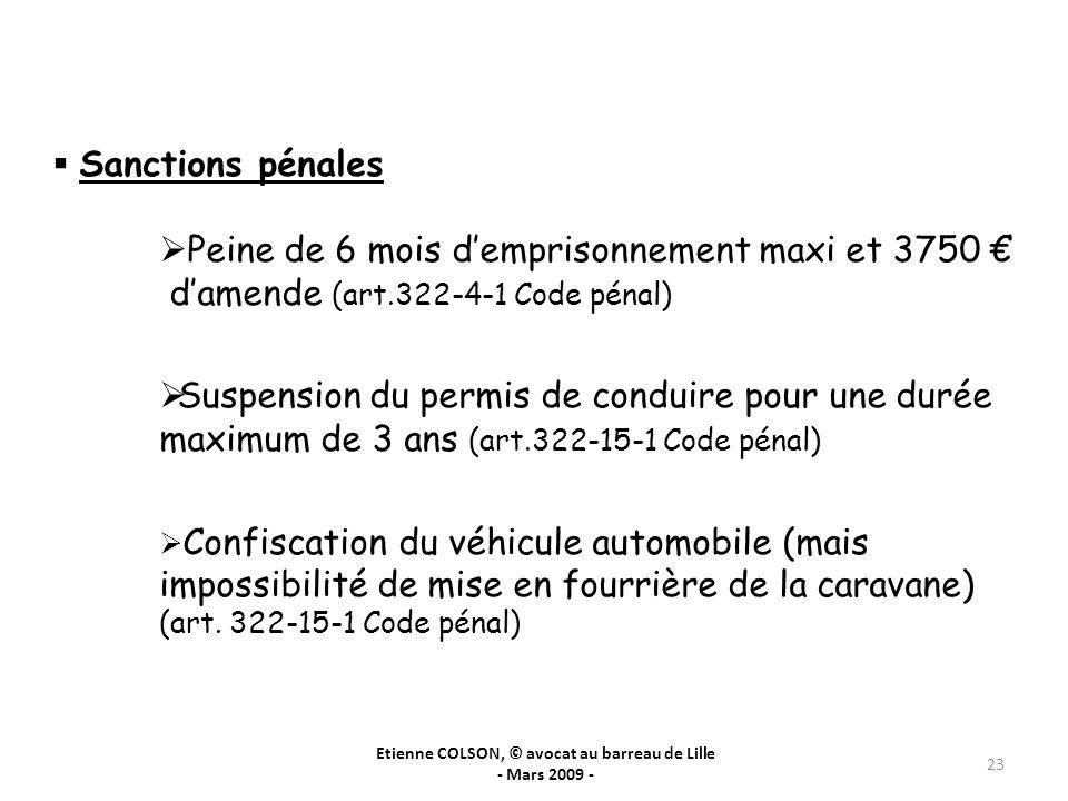 Etienne COLSON, © avocat au barreau de Lille - Mars 2009 - 23 Sanctions pénales Peine de 6 mois demprisonnement maxi et 3750 damende (art.322-4-1 Code