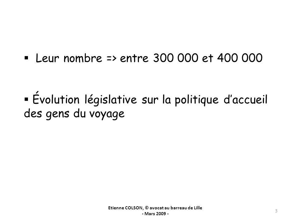 Etienne COLSON, © avocat au barreau de Lille - Mars 2009 - 3 Leur nombre => entre 300 000 et 400 000 Évolution législative sur la politique daccueil d