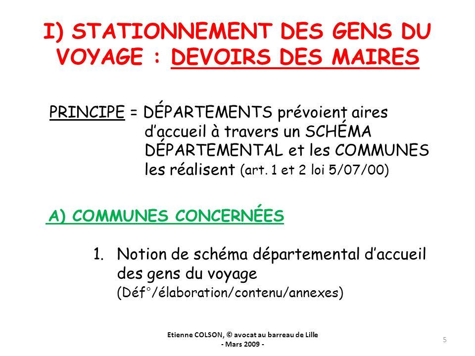 I) STATIONNEMENT DES GENS DU VOYAGE : DEVOIRS DES MAIRES Etienne COLSON, © avocat au barreau de Lille - Mars 2009 - 5 PRINCIPE = DÉPARTEMENTS prévoien
