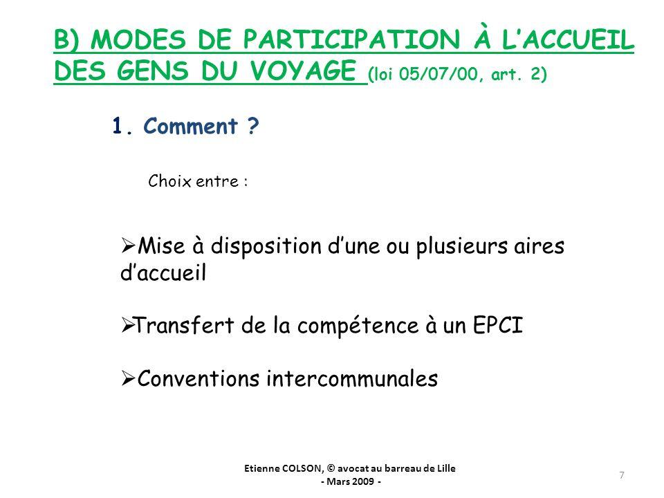 7 B) MODES DE PARTICIPATION À LACCUEIL DES GENS DU VOYAGE (loi 05/07/00, art. 2) 1. Comment ? Choix entre : Mise à disposition dune ou plusieurs aires
