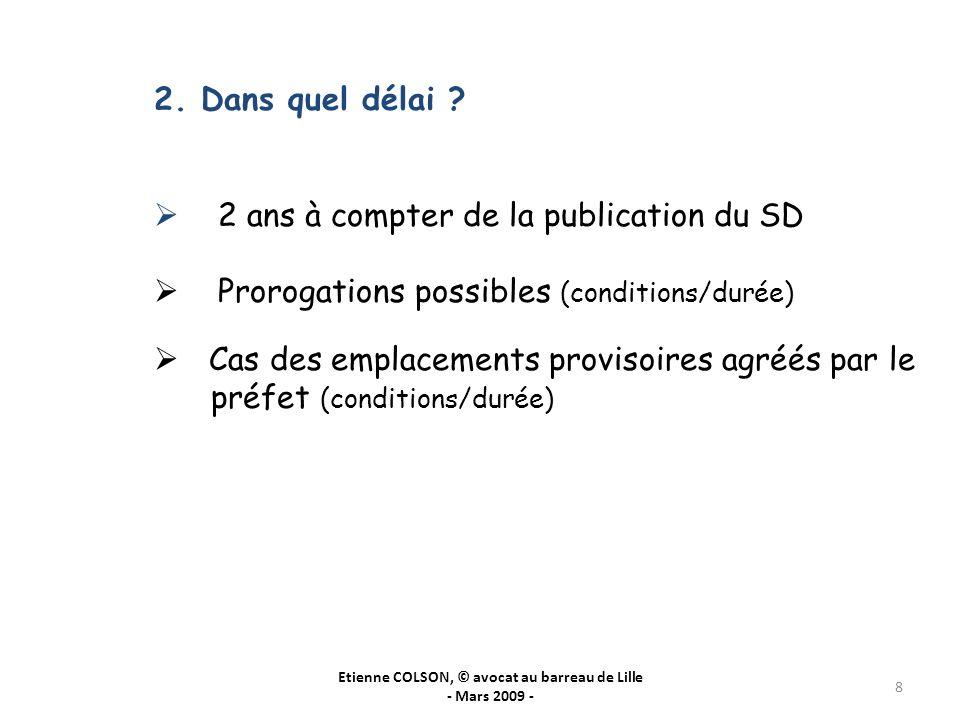 Etienne COLSON, © avocat au barreau de Lille - Mars 2009 - 8 2. Dans quel délai ? 2 ans à compter de la publication du SD Prorogations possibles (cond