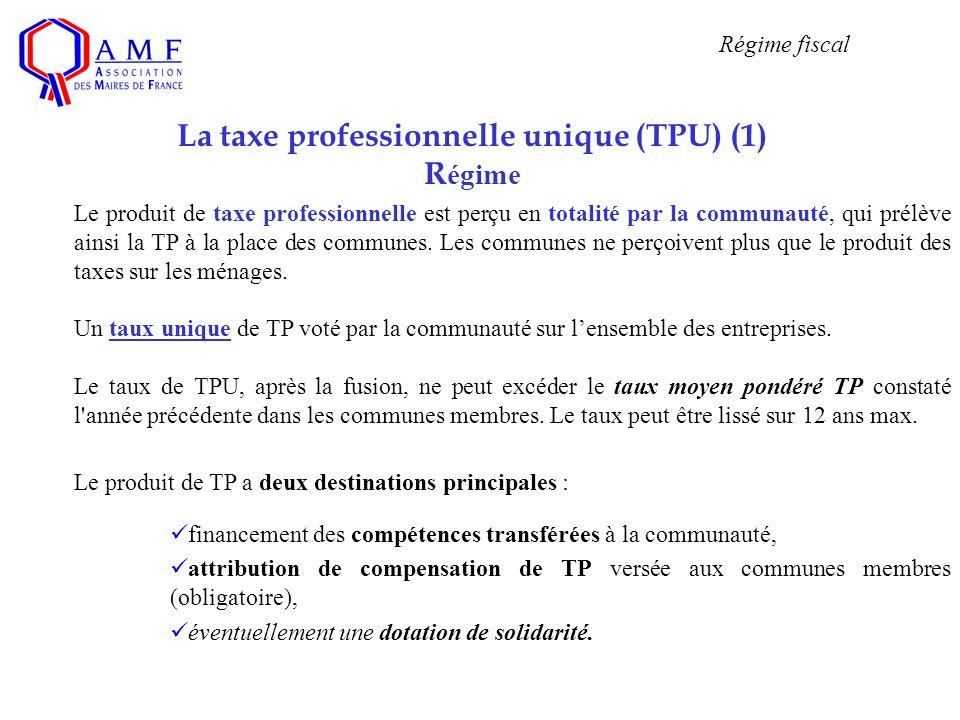La taxe professionnelle unique (TPU) (1) R égime Le produit de taxe professionnelle est perçu en totalité par la communauté, qui prélève ainsi la TP à la place des communes.