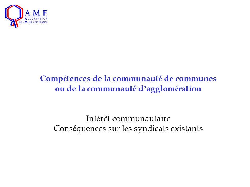 Comp é tences de la communaut é de communes ou de la communaut é d agglom é ration Int é rêt communautaire Cons é quences sur les syndicats existants
