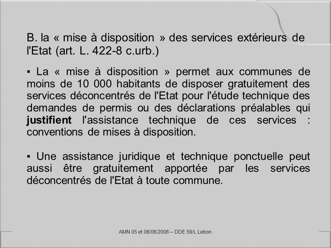 B. la « mise à disposition » des services extérieurs de l'Etat (art. L. 422-8 c.urb.) La « mise à disposition » permet aux communes de moins de 10 000