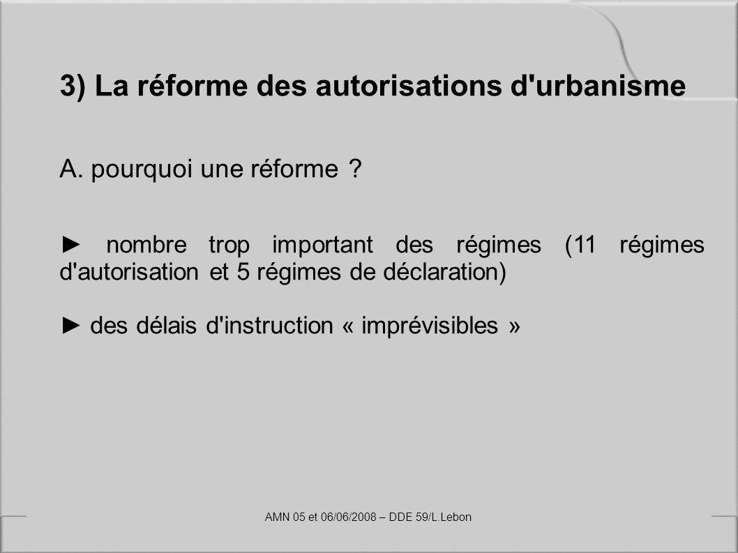 3) La réforme des autorisations d'urbanisme A. pourquoi une réforme ? nombre trop important des régimes (11 régimes d'autorisation et 5 régimes de déc