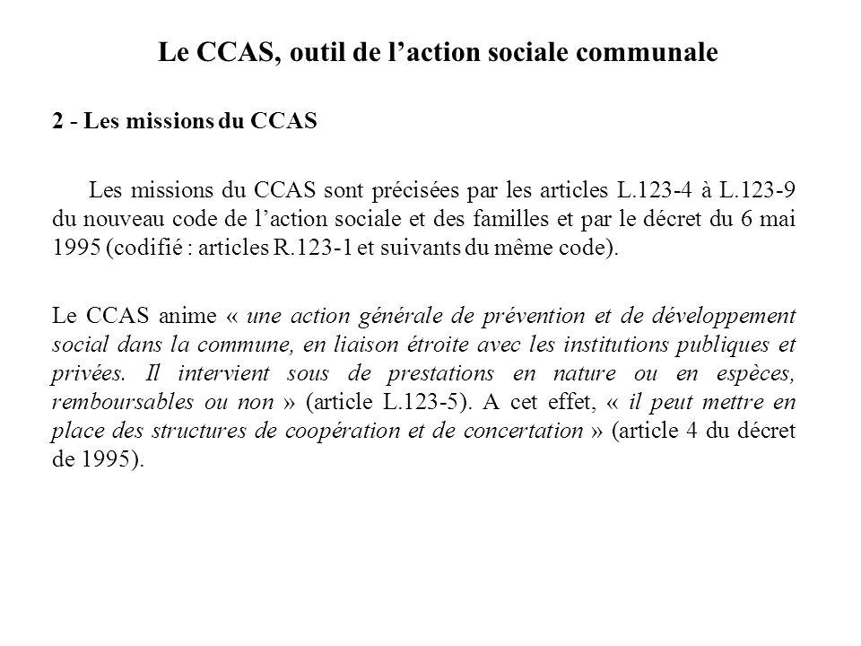 Le CCAS, outil de laction sociale communale 2 - Les missions du CCAS Les missions du CCAS sont précisées par les articles L.123-4 à L.123-9 du nouveau