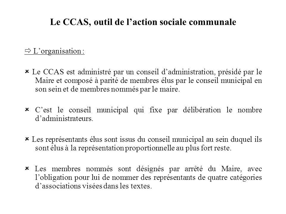Le CCAS, outil de laction sociale communale Lorganisation : Le CCAS est administré par un conseil dadministration, présidé par le Maire et composé à p