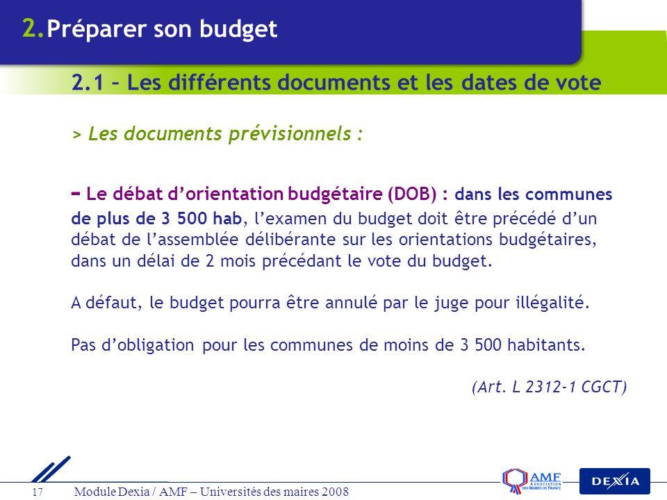 Module Dexia / AMF – Universités des maires 2008 17 > Les documents prévisionnels : - Le débat dorientation budgétaire (DOB) : dans les communes de pl