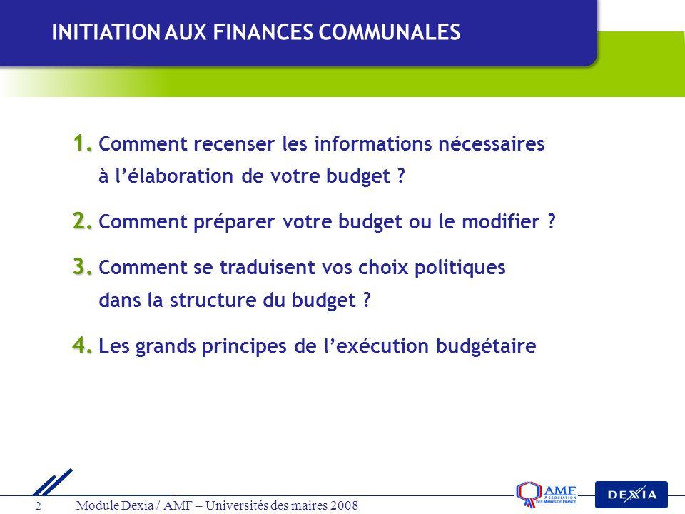 Module Dexia / AMF – Universités des maires 2008 2 INITIATION AUX FINANCES COMMUNALES 1. 1. Comment recenser les informations nécessaires à lélaborati
