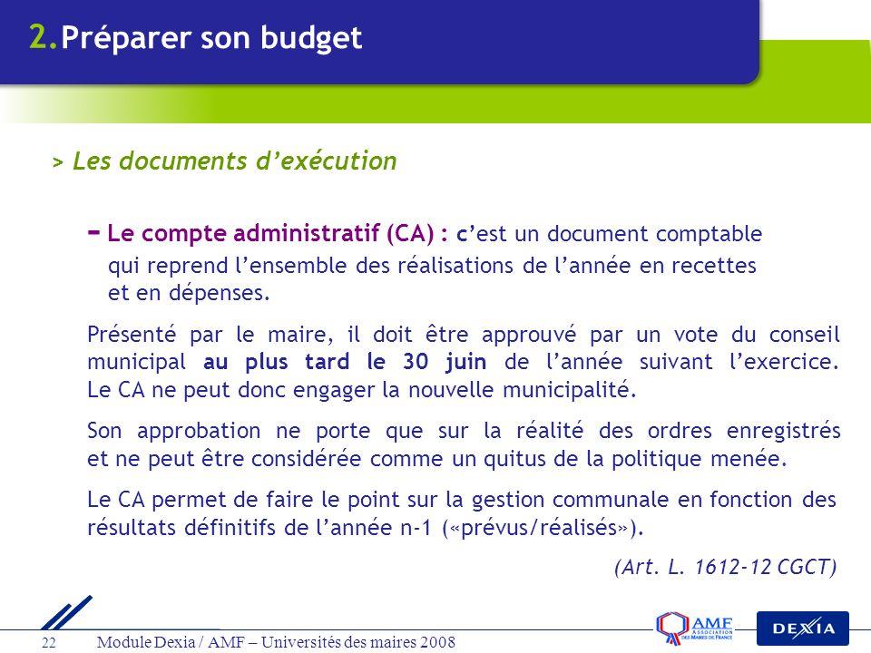 Module Dexia / AMF – Universités des maires 2008 22 - Le compte administratif (CA) : cest un document comptable qui reprend lensemble des réalisations