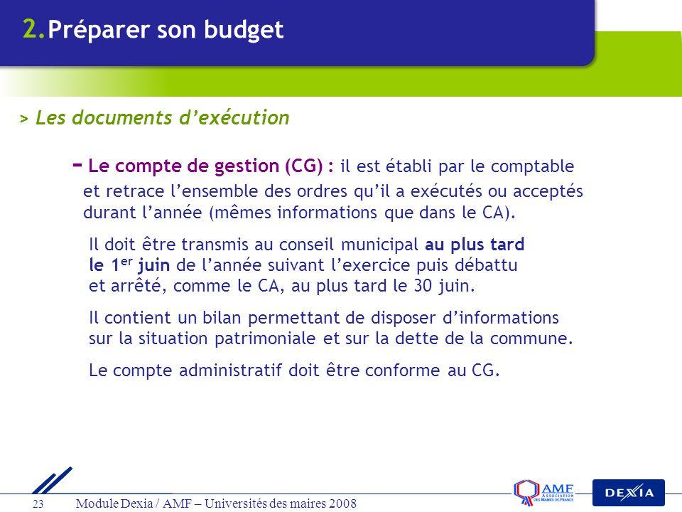 Module Dexia / AMF – Universités des maires 2008 23 - Le compte de gestion (CG) : il est établi par le comptable et retrace lensemble des ordres quil