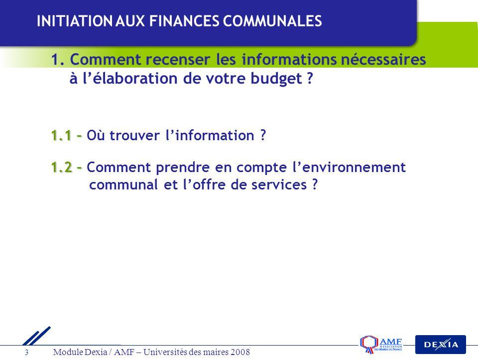 Module Dexia / AMF – Universités des maires 2008 3 1.1 – 1.1 – Où trouver linformation ? 1.2 – 1.2 – Comment prendre en compte lenvironnement communal