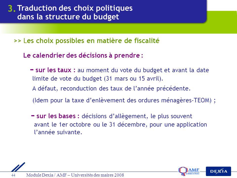 Module Dexia / AMF – Universités des maires 2008 44 >> Les choix possibles en matière de fiscalité Le calendrier des décisions à prendre : - sur les t