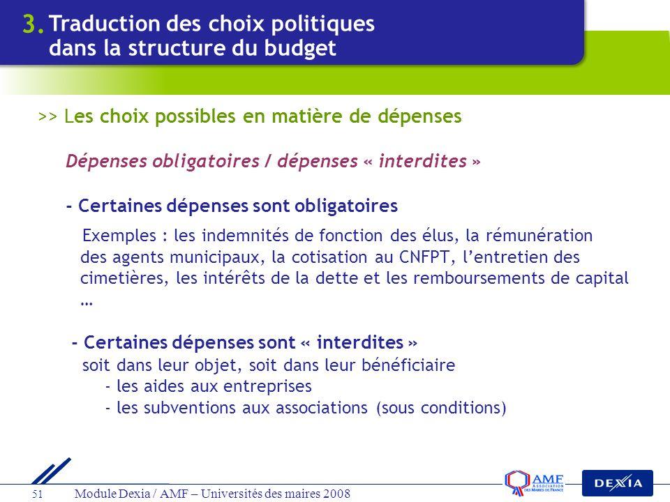 Module Dexia / AMF – Universités des maires 2008 51 >> Les choix possibles en matière de dépenses Dépenses obligatoires / dépenses « interdites » - Ce