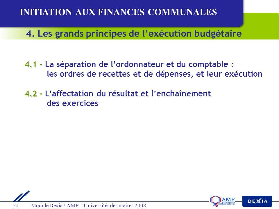 Module Dexia / AMF – Universités des maires 2008 54 4.1 – 4.1 – La séparation de lordonnateur et du comptable : les ordres de recettes et de dépenses,