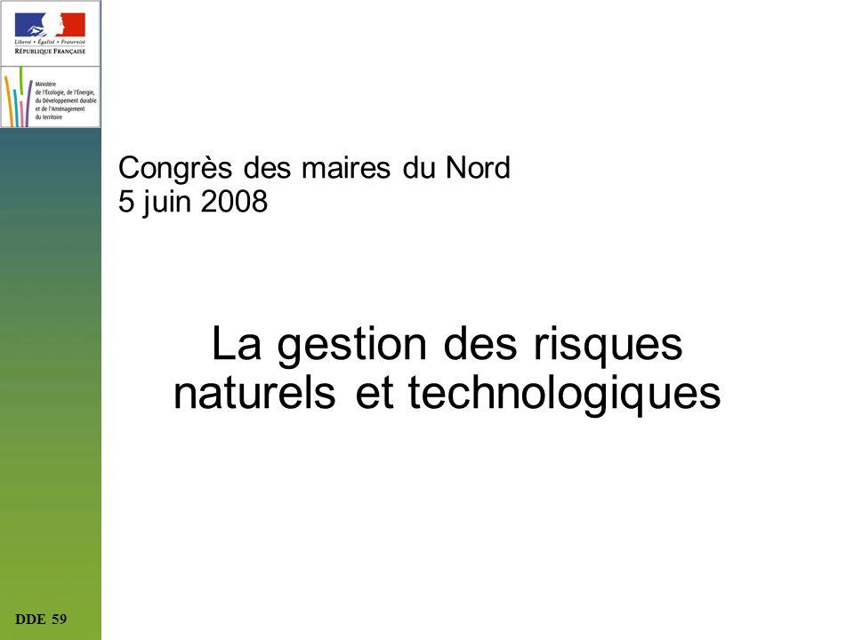 DDE 59 Congrès des maires du Nord 5 juin 2008 La gestion des risques naturels et technologiques
