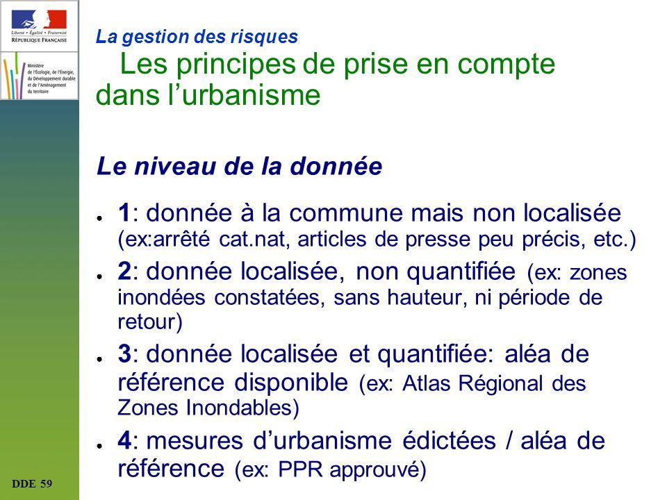 DDE 59 La gestion des risques Les principes de prise en compte dans lurbanisme Le niveau de la donnée 1: donnée à la commune mais non localisée (ex:ar
