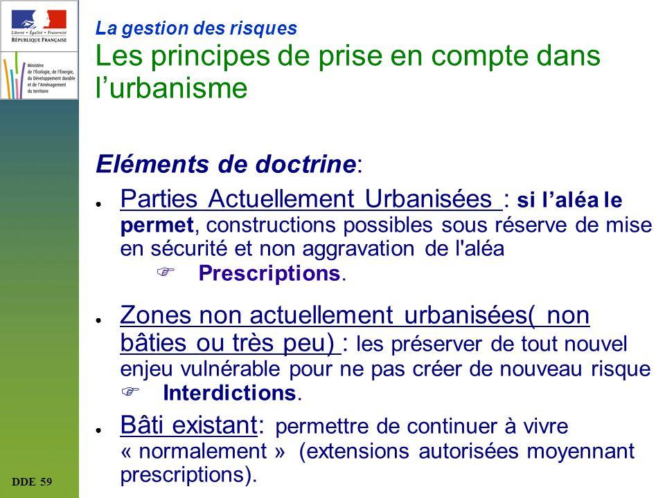 La gestion des risques Les principes de prise en compte dans lurbanisme Eléments de doctrine: Parties Actuellement Urbanisées : si laléa le permet, co