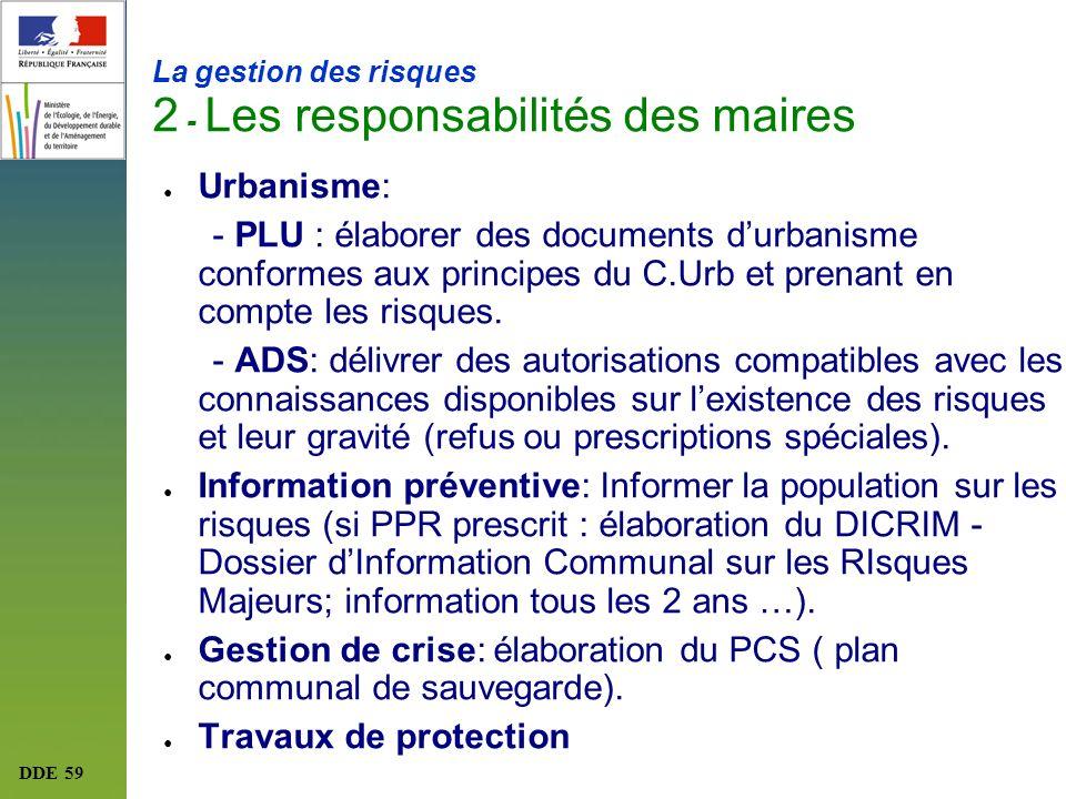 DDE 59 La gestion des risques 2 - Les responsabilités des maires Urbanisme: - PLU : élaborer des documents durbanisme conformes aux principes du C.Urb