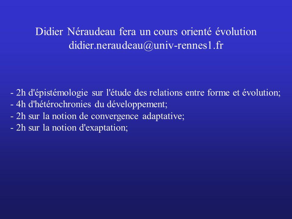 Didier Néraudeau fera un cours orienté évolution didier.neraudeau@univ-rennes1.fr - 2h d'épistémologie sur l'étude des relations entre forme et évolut
