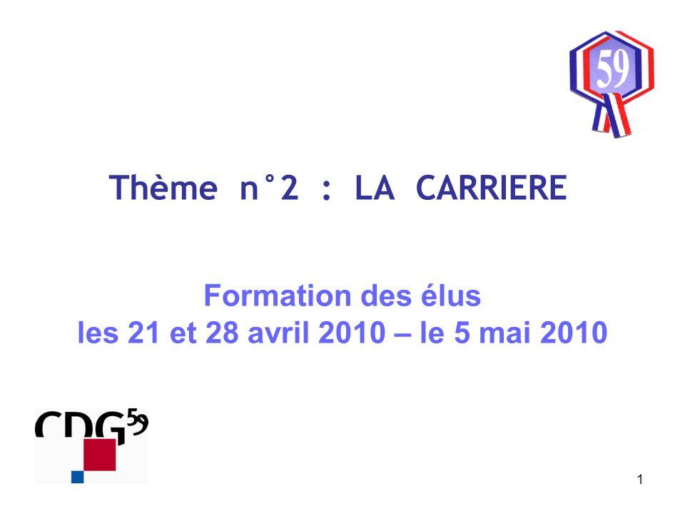 1 Thème n°2 : LA CARRIERE Formation des élus les 21 et 28 avril 2010 – le 5 mai 2010