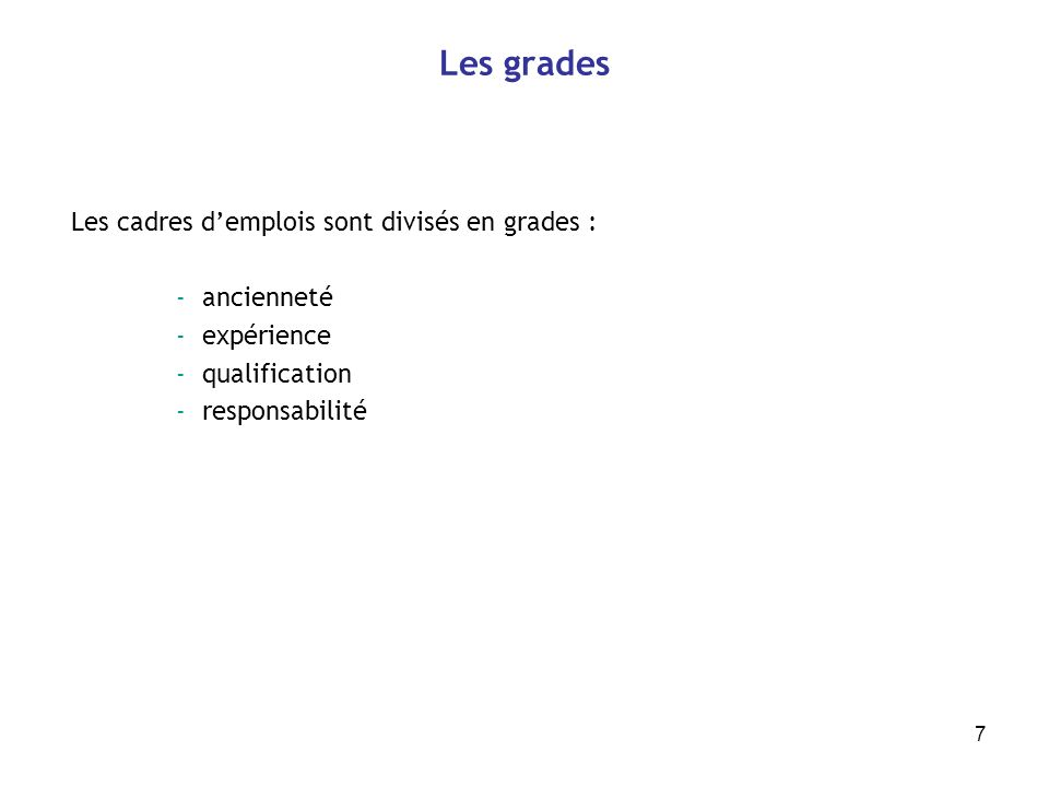 7 Les grades Les cadres demplois sont divisés en grades : -ancienneté -expérience -qualification -responsabilité
