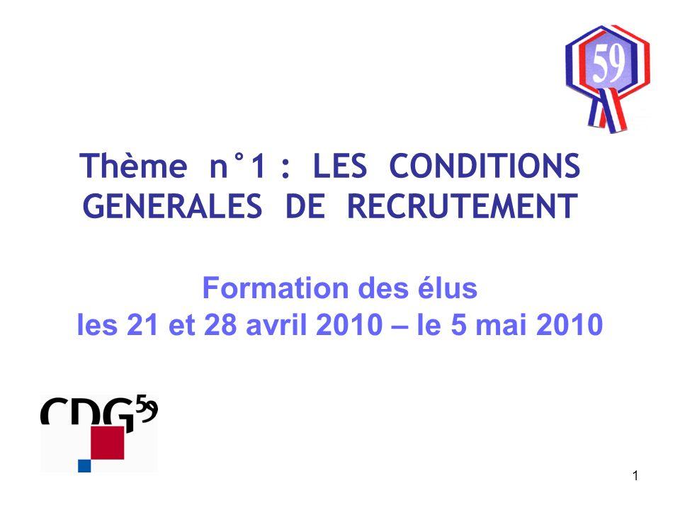 1 Thème n°1 : LES CONDITIONS GENERALES DE RECRUTEMENT Formation des élus les 21 et 28 avril 2010 – le 5 mai 2010