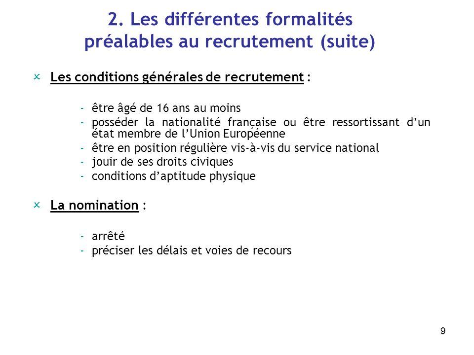 9 Les conditions générales de recrutement : -être âgé de 16 ans au moins -posséder la nationalité française ou être ressortissant dun état membre de l