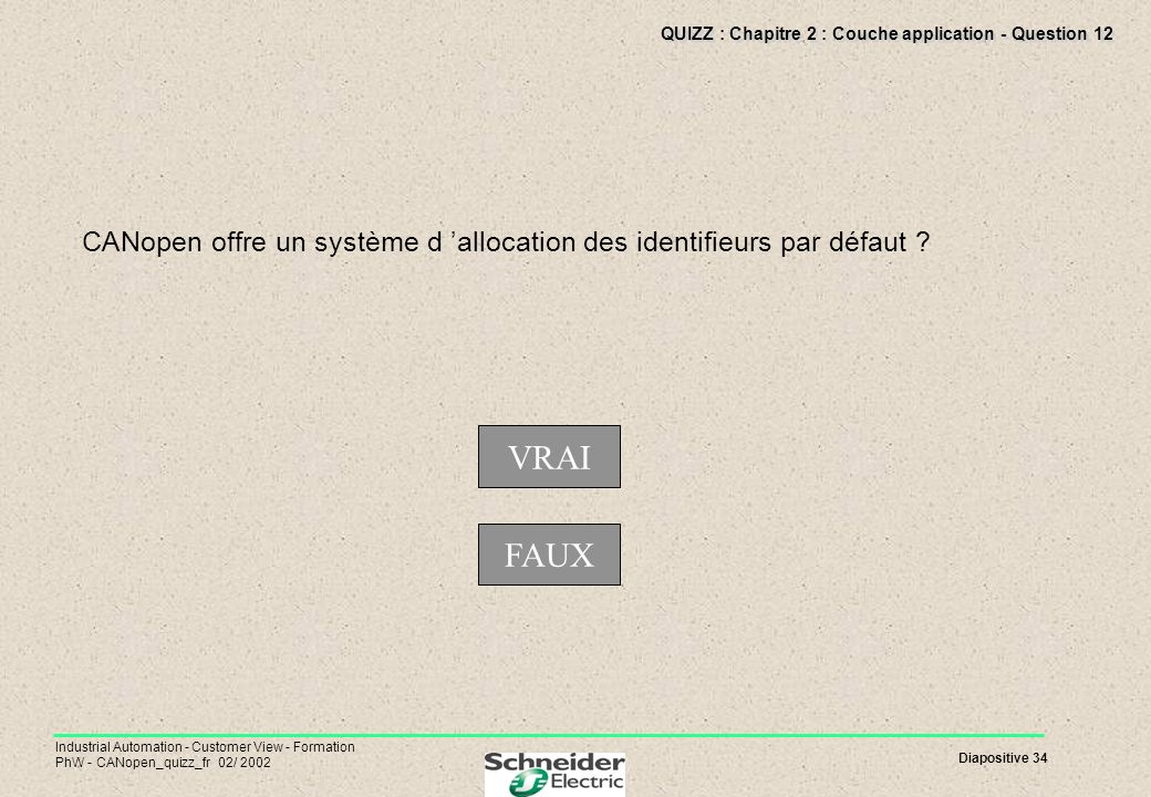 Diapositive 34 Industrial Automation - Customer View - Formation PhW - CANopen_quizz_fr 02/ 2002 QUIZZ : Chapitre 2 : Couche application - Question 12