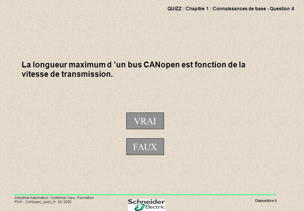 Diapositive 6 Industrial Automation - Customer View - Formation PhW - CANopen_quizz_fr 02/ 2002 QUIZZ : Chapitre 1 : Connaissances de base - Question