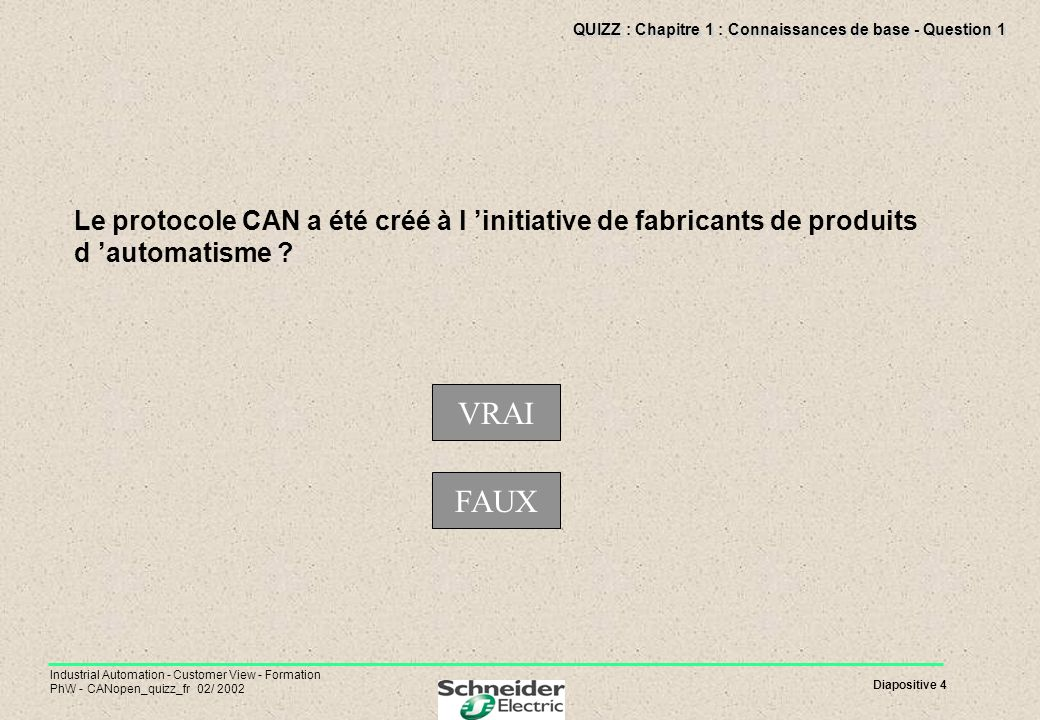 Diapositive 4 Industrial Automation - Customer View - Formation PhW - CANopen_quizz_fr 02/ 2002 QUIZZ : Chapitre 1 : Connaissances de base - Question