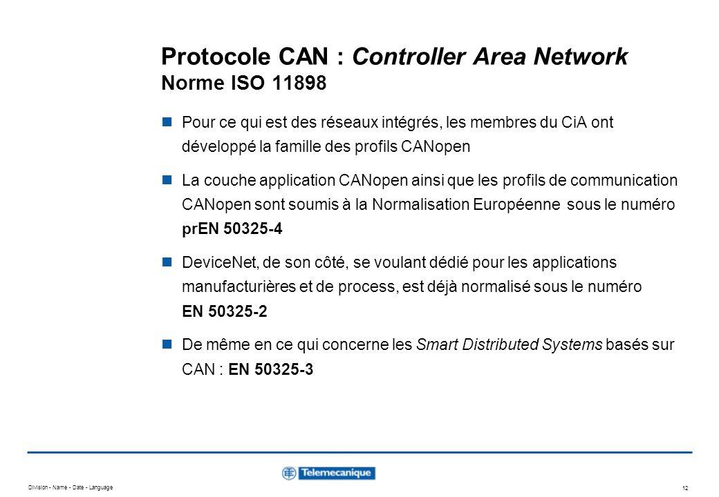 Division - Name - Date - Language 12 Protocole CAN : Controller Area Network Norme ISO 11898 Pour ce qui est des réseaux intégrés, les membres du CiA