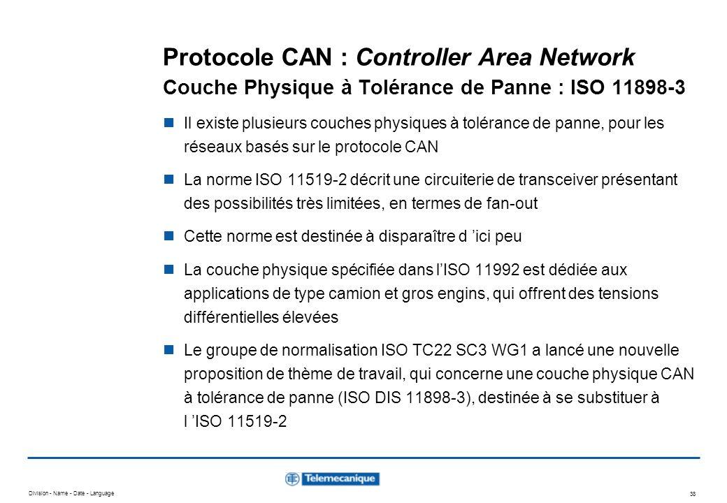 Division - Name - Date - Language 38 Protocole CAN : Controller Area Network Couche Physique à Tolérance de Panne : ISO 11898-3 Il existe plusieurs co