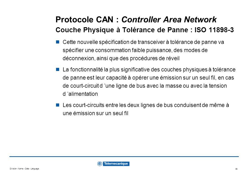 Division - Name - Date - Language 39 Protocole CAN : Controller Area Network Couche Physique à Tolérance de Panne : ISO 11898-3 Cette nouvelle spécifi