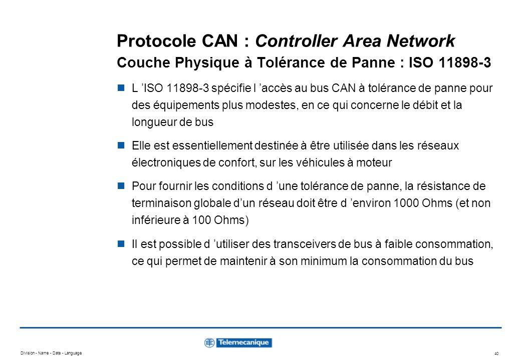 Division - Name - Date - Language 40 Protocole CAN : Controller Area Network Couche Physique à Tolérance de Panne : ISO 11898-3 L ISO 11898-3 spécifie