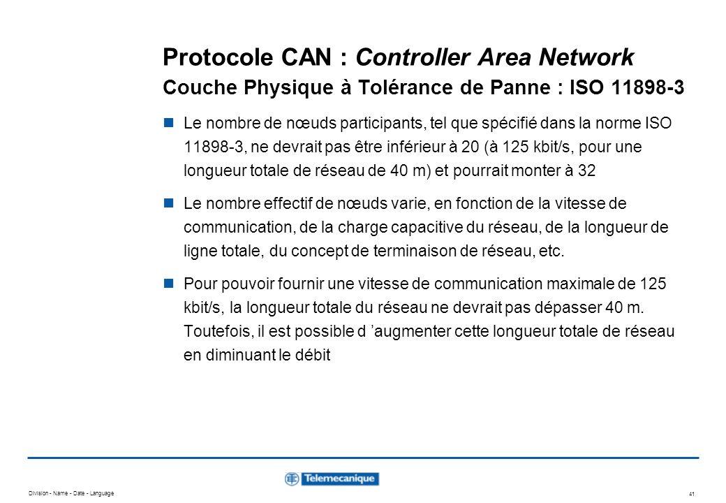 Division - Name - Date - Language 41 Protocole CAN : Controller Area Network Couche Physique à Tolérance de Panne : ISO 11898-3 Le nombre de nœuds par