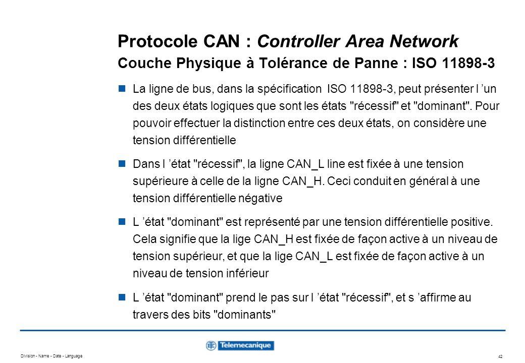 Division - Name - Date - Language 42 Protocole CAN : Controller Area Network Couche Physique à Tolérance de Panne : ISO 11898-3 La ligne de bus, dans