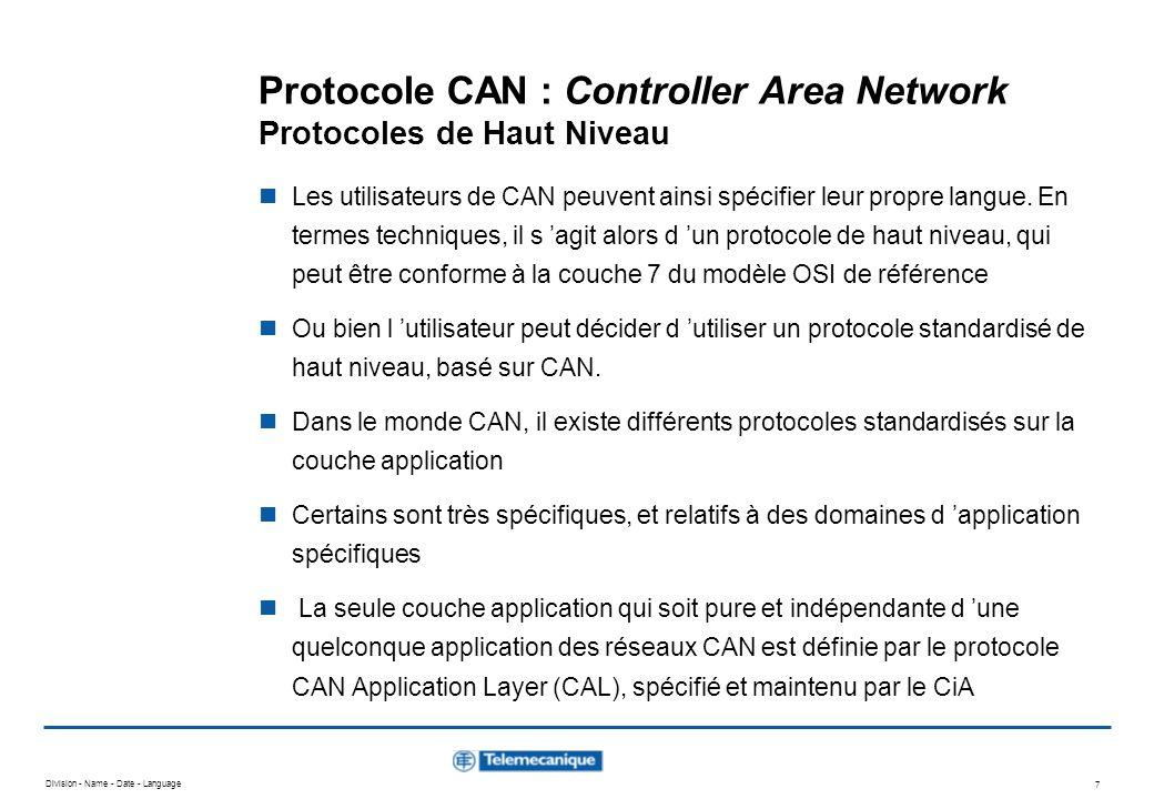 Division - Name - Date - Language 7 Protocole CAN : Controller Area Network Protocoles de Haut Niveau Les utilisateurs de CAN peuvent ainsi spécifier