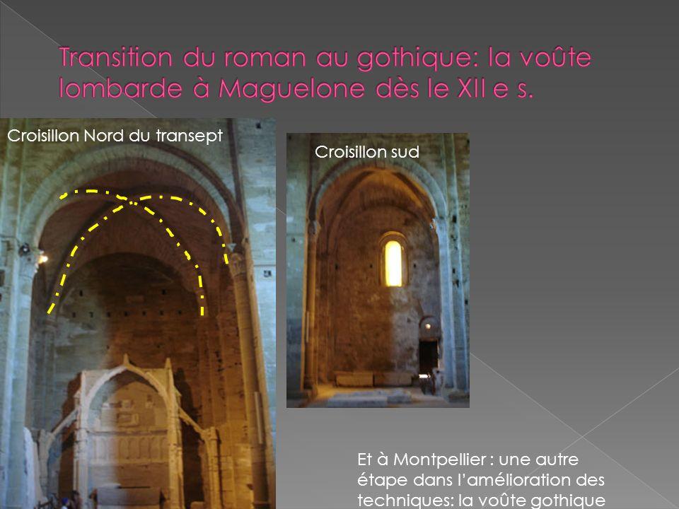 Croisillon Nord du transept Croisillon sud Et à Montpellier : une autre étape dans lamélioration des techniques: la voûte gothique