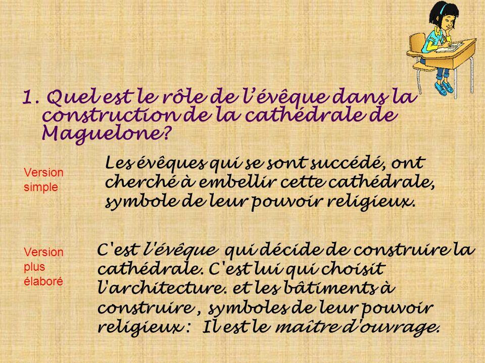 1.Quel est le rôle de lévêque dans la construction de la cathédrale de Maguelone.