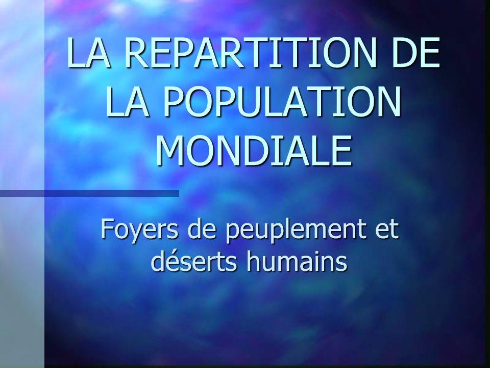 ASIE DE LEST 1,5 Milliard ASIE DU SUD 1,3 Milliard EUROPE 700 Millions Grand foyer de peuplement LES GRANDS FOYERS DE PEUPLEMENT.