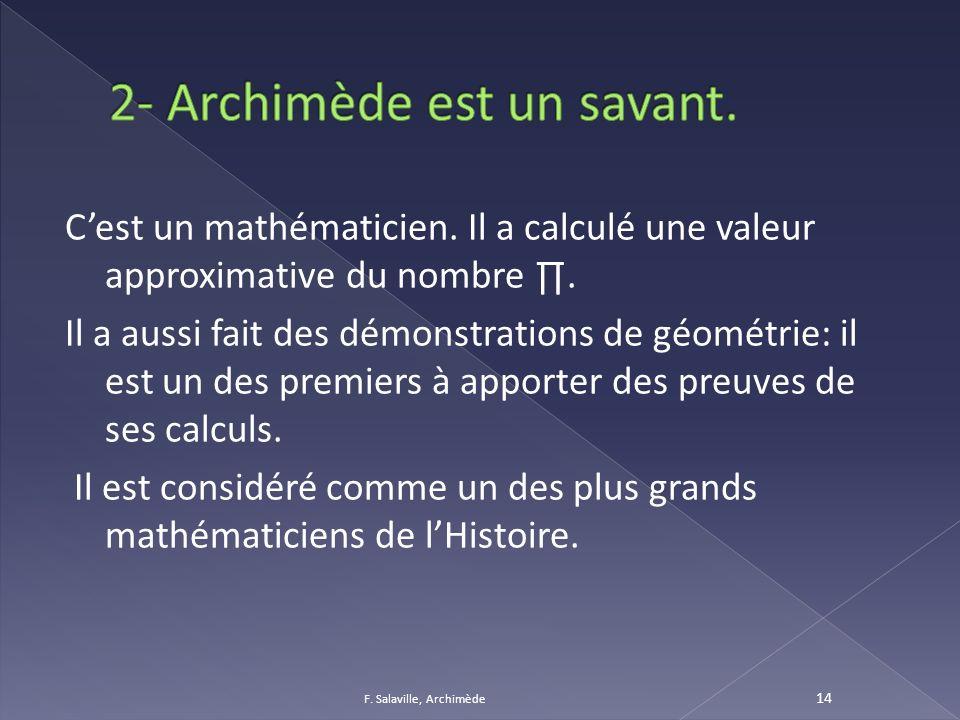 Cest un mathématicien. Il a calculé une valeur approximative du nombre. Il a aussi fait des démonstrations de géométrie: il est un des premiers à appo