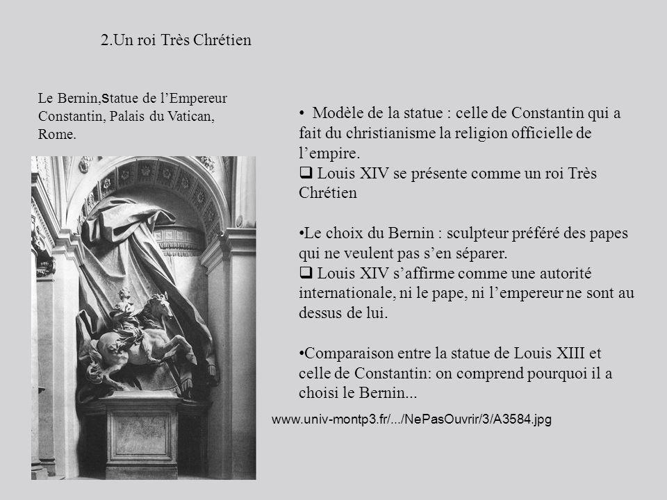 Modèle de la statue : celle de Constantin qui a fait du christianisme la religion officielle de lempire. Louis XIV se présente comme un roi Très Chrét