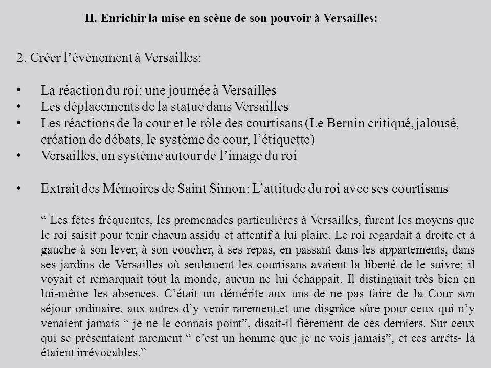 II. Enrichir la mise en scène de son pouvoir à Versailles: 2. Créer lévènement à Versailles: La réaction du roi: une journée à Versailles Les déplacem