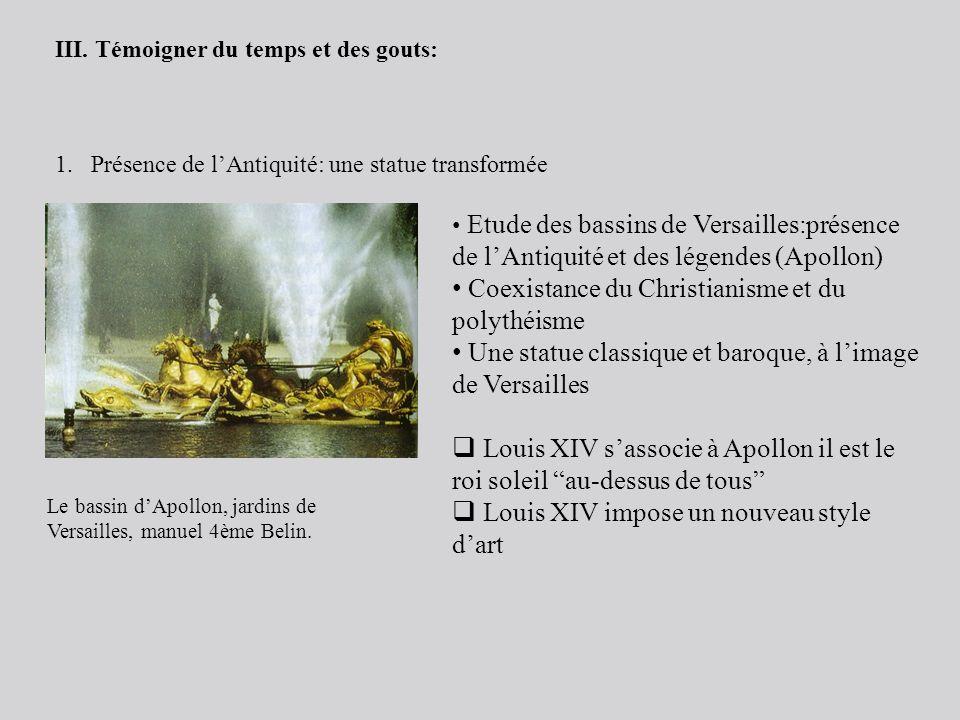 III. Témoigner du temps et des gouts: 1.Présence de lAntiquité: une statue transformée Etude des bassins de Versailles:présence de lAntiquité et des l