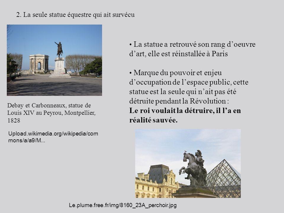 2. La seule statue équestre qui ait survécu Debay et Carbonneaux, statue de Louis XIV au Peyrou, Montpellier, 1828 La statue a retrouvé son rang doeuv