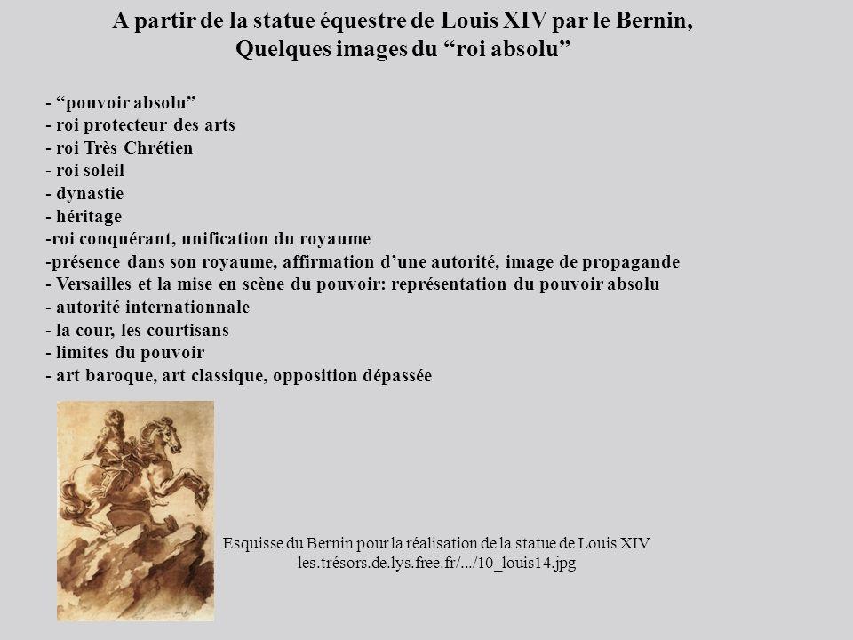 A partir de la statue équestre de Louis XIV par le Bernin, Quelques images du roi absolu - pouvoir absolu - roi protecteur des arts - roi Très Chrétie